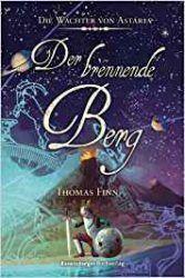 Die Wächter von Astaria 3 Der Brennende Berg - Thomas Finn