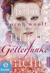 Götterfunke 1 Liebe mich nicht - Marah Woolf