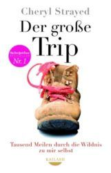 Der große Trip Tausend Meilen durch die Wildnis zu mir selbst - Cheryl Strayed