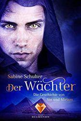 Die Geschichte von Sin und Miriam Der Wächter - Sabine Schulter