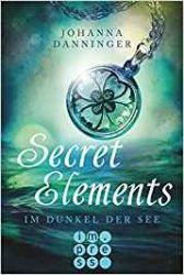 Secret Elements 1 Im Dunkel der See - Johanna Danninger