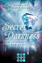 Scret Darkness Im Spiegek der Schatten - Johanna Danninger