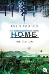 H.O.M.E. Die Mission - Eva Siegmund