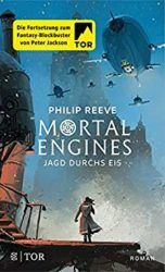Mortal Engines Jagd durchs Eis - Philip Reeve