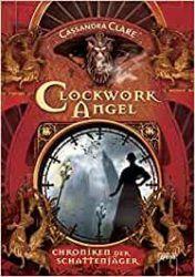Clockwork Angel Chroniken der Schattenjäger 1 - Cassandra Clare