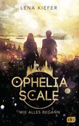 Ophelia Scale Wie alles begann - Lena Kiefer