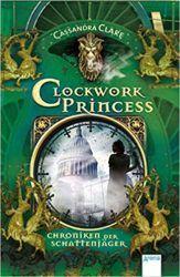 Clockwork Princess Chroniken der Schattenjäger - Cassandra Clare