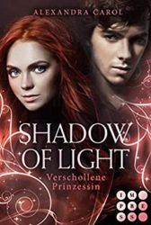 Shadow of Light 1 Verschollene Prinzessin - Alexandra Carol