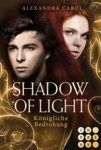 Shadow of Light 2 Königliche Bedrohung - Alexandra Carol