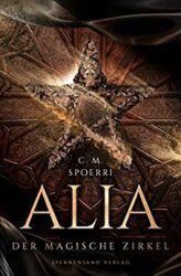 Alia 1 Der Magische Zirkel - C.M. Spoerri