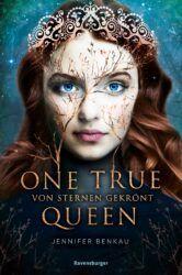 One True Queen 1 Von Sternen gekrönt - Jennifer Benkau