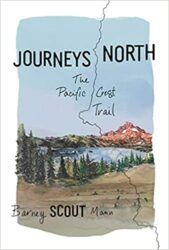 Journeys North The Pacific Crest Trail - Barney Scout Mann