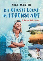 Die Geilste Lücke im Lebenslauf 6 Jahre Weltreisen - Nick Martin