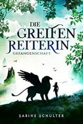 Die Greifenreiterin Gefangenschaft - Sabine Schulter
