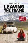 Leaving the frame Eine Weltreise ohne Drehbuch - Maria Ehrlich