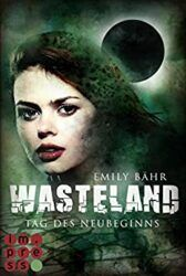Wasteland 1 Tag des Neubeginns - Emily Bähr