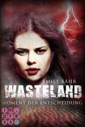 Wasteland Monent der Entscheidung - Emily Bähr