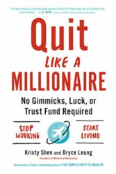 Quit Like a Millionaire No Gimmicks, Luck or Trust Fund Required - Kristy Shen, Bryce Leung